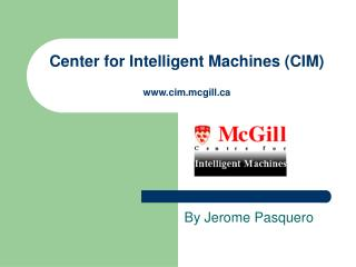 Center for Intelligent Machines (CIM) cim.mcgill