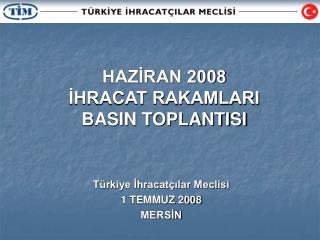 HAZİRAN 2008  İHRACAT RAKAMLARI BASIN TOPLANTISI