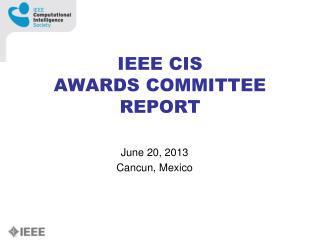 IEEE CIS AWARDS COMMITTEE REPORT
