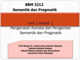 Unit 1 Kuliah 1 Pengenalan Konsep dan  Pengertian Semantik dan Pragmatik