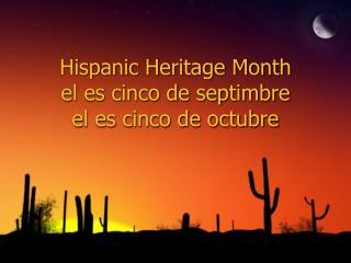 Hispanic Heritage Month el es cinco de septimbre el es cinco de octubre