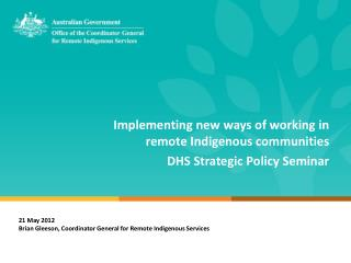 Implementing new ways of working in remote Indigenous communities DHS Strategic Policy Seminar