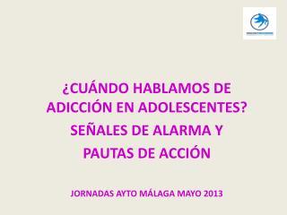 �CU�NDO HABLAMOS DE ADICCI�N EN ADOLESCENTES? SE�ALES DE ALARMA Y  PAUTAS DE ACCI�N