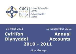 Cyfrifon                      Annual Blynyddol               Accounts 2010 - 2011