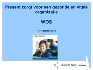 Present zorgt voor een gezonde en vitale organisatie WOS 11 februari 2010