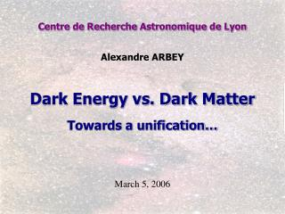 Dark Energy vs. Dark Matter Towards a unification�
