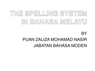 THE SPELLING SYSTEM IN BAHASA MELAYU