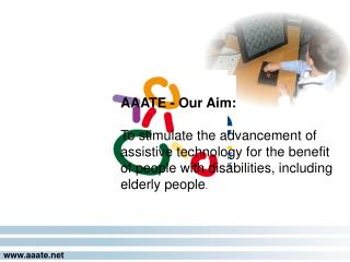 AAATE - Our Aim: To stimulate the advancement of assistive technology for the benefit