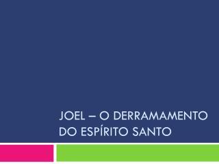 Joel – O derramamento do Espírito Santo