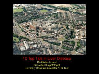 10 Top Tips in Liver Disease Dr Allister J Grant Consultant Hepatologist