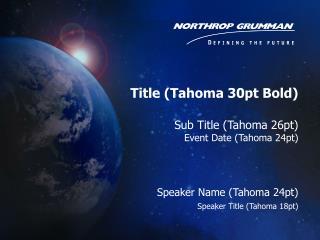 Title (Tahoma 30pt Bold) Sub Title (Tahoma 26pt) Event Date (Tahoma 24pt)