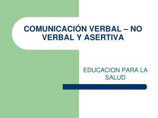 COMUNICACIÓN VERBAL – NO VERBAL Y ASERTIVA