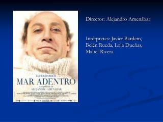 Director: Alejandro Amenábar Intérpretes: Javier Bardem, Belén Rueda, Lola Dueñas, Mabel Rivera.