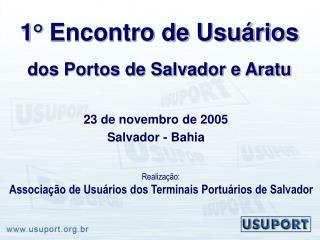 1° Encontro de Usuários dos Portos de Salvador e Aratu