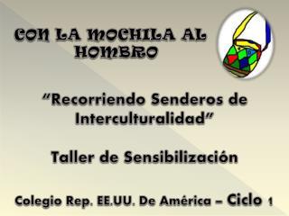 """CON LA MOCHILA AL                    HOMBRO """"Recorriendo Senderos de  Interculturalidad"""""""