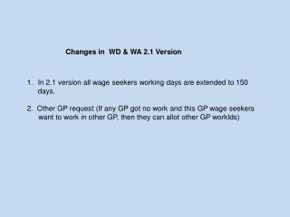 In 2.1 version all wage seekers working days are extended to 150 days.