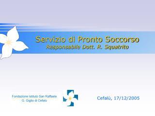 Servizio di Pronto Soccorso Responsabile Dott. R. Squatrito