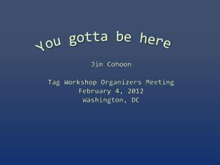 Jim Cohoon Tag Workshop Organizers Meeting February  4, 2012 Washington, DC