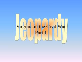 Virginia in the Civil War Part 1