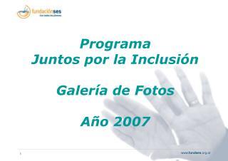 Programa  Juntos por la Inclusión Galería de Fotos Año 2007