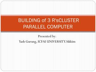 BUILDING of 3 R'sCLUSTER PARALLEL COMPUTER
