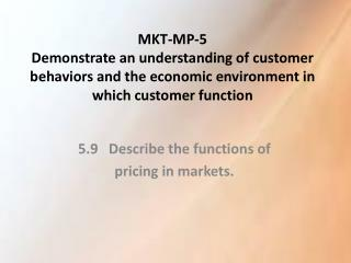 5.9 Describe the functions  of pricing  in markets.