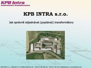 KPB INTRA s.r.o. ,  d nsk  477, CZ-68501 Bucovice, tel.: 420 517 380 388, fax: 420 517 381 433, infokpbintra.cz, kpbintr