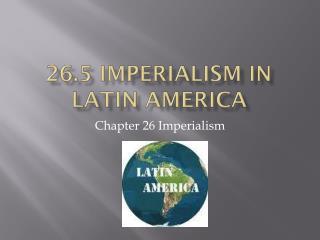 26.5 Imperialism in Latin America