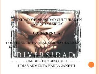 """""""UNIDAD Y DIVERSIDAD CULTURAL EN LATINOAMÉRICA"""" CONFERENCIA"""
