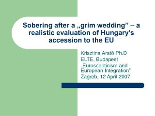 "Sobering after a ""grim wedding"" – a realistic evaluation of Hungary's accession to the EU"