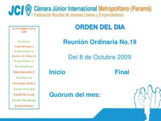 ORDEN DEL DIA Reunión Ordinaria No.19 Del 8 de Octubre 2009 Inicio           Final