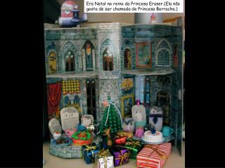 Era Natal no reino da Princesa Eraser.(Ela não gosta de ser chamada de Princesa Borracha.)