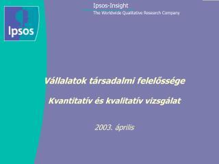 Vállalatok társadalmi felelőssége Kvantitatív és kvalitatív vizsgálat 2003. április