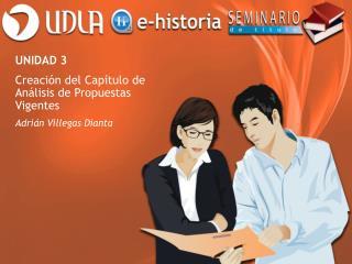 UNIDAD 3  Creación del Capítulo de Análisis de Propuestas Vigentes Adrián Villegas Dianta