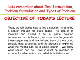 Lets remember about Goal formulation, Problem formulation and Types of Problem.