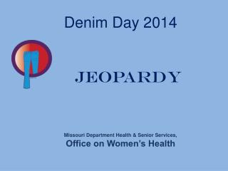 Denim  Day 2014 Jeopardy Missouri Department Health & Senior Services, Office on Women's Health