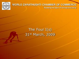 The Four I(s) 31 st  March, 2009