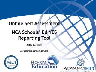 Online Self Assessment NCA Schools' Ed YES Reporting Tool Kathy Sergeant sergeant@ncamichigan