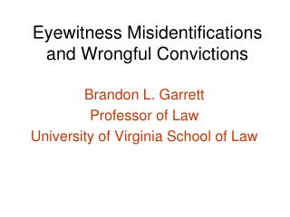 Eyewitness Misidentifications and Wrongful Convictions