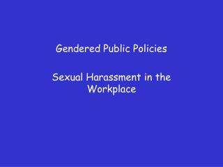 Gendered Public Policies Sexual Harassment in the Workplace