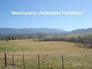 """""""Burruyacu, Potencial Turístico"""""""