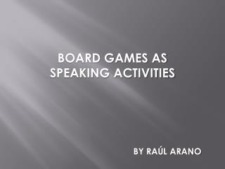 BOARD GAMES AS SPEAKING ACTIVITIES
