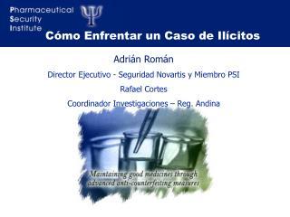 Adrián Román Director Ejecutivo - Seguridad Novartis y Miembro PSI  Rafael Cortes