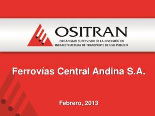 Ferrovías Central Andina S.A. Febrero, 2013