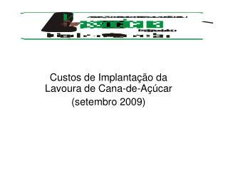 Custos de Implantação da Lavoura de Cana-de-Açúcar (setembro 2009)