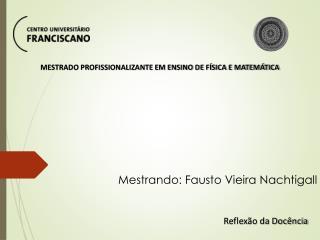 Mestrando: Fausto Vieira Nachtigall
