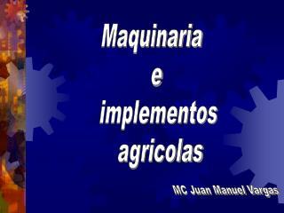 Maquinaria  e implementos agricolas