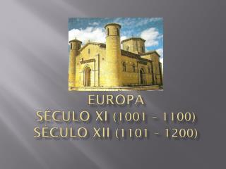 Europa Século XI  (1001 – 1100)   Século XII  (1101 – 1200)