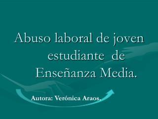 Abuso laboral de joven estudiante  de Ense�anza Media.