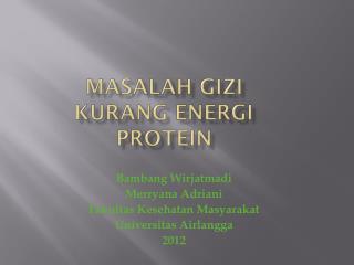 MASALAH GIZI  KURANG ENERGI PROTEIN